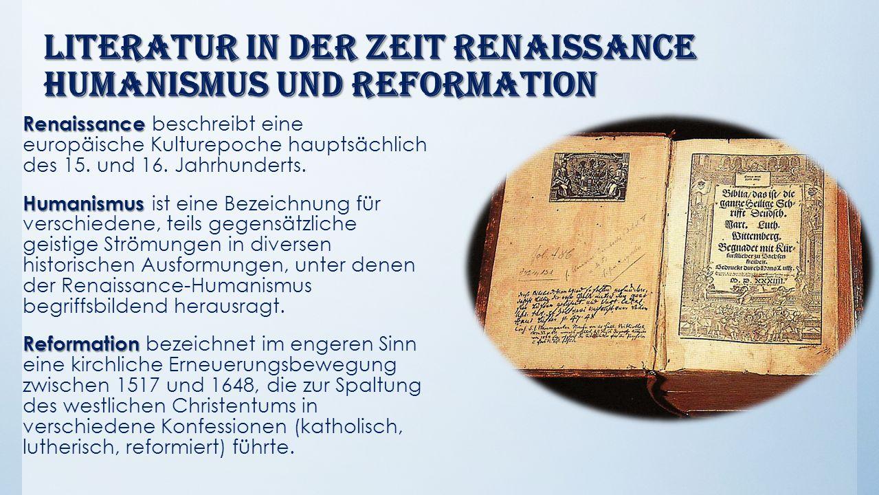 Literatur in der Zeit Renaissance Humanismus und Reformation Renaissance Renaissance beschreibt eine europäische Kulturepoche hauptsächlich des 15.