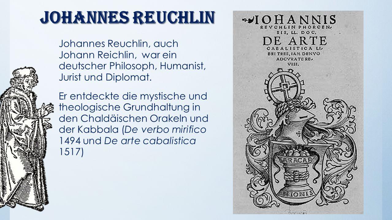 Johannes Reuchlin Johannes Reuchlin, auch Johann Reichlin, war ein deutscher Philosoph, Humanist, Jurist und Diplomat. Er entdeckte die mystische und