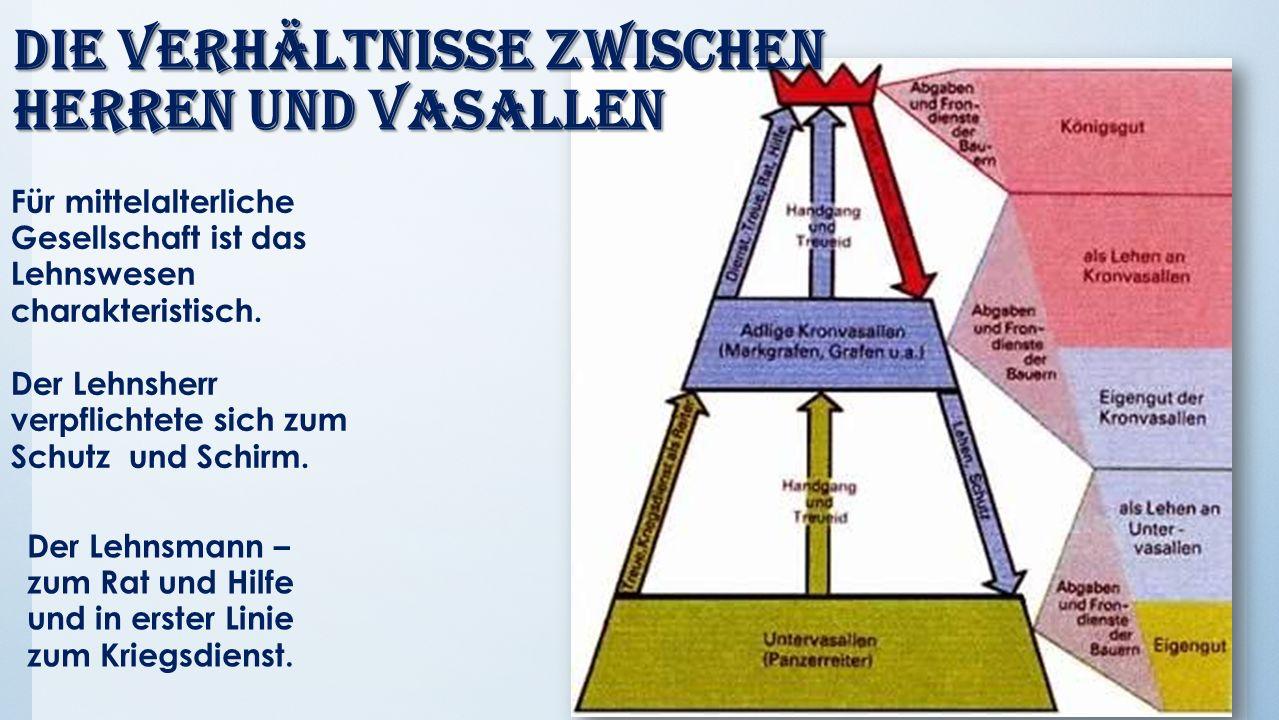 Die Verhältnisse zwischen Herren und Vasallen Für mittelalterliche Gesellschaft ist das Lehnswesen charakteristisch.