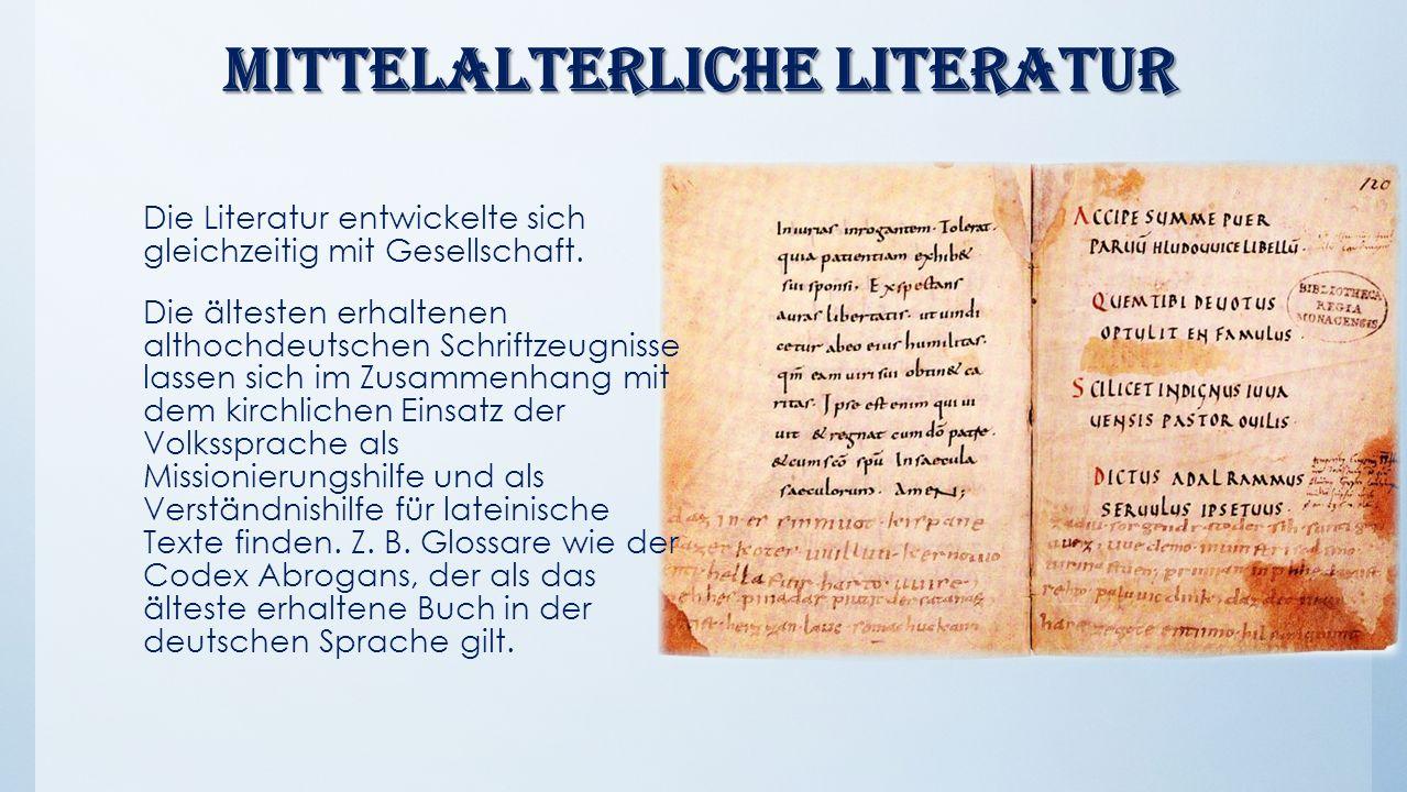 Mittelalterliche Literatur Mittelalterliche Literatur Die Literatur entwickelte sich gleichzeitig mit Gesellschaft. Die ältesten erhaltenen althochdeu