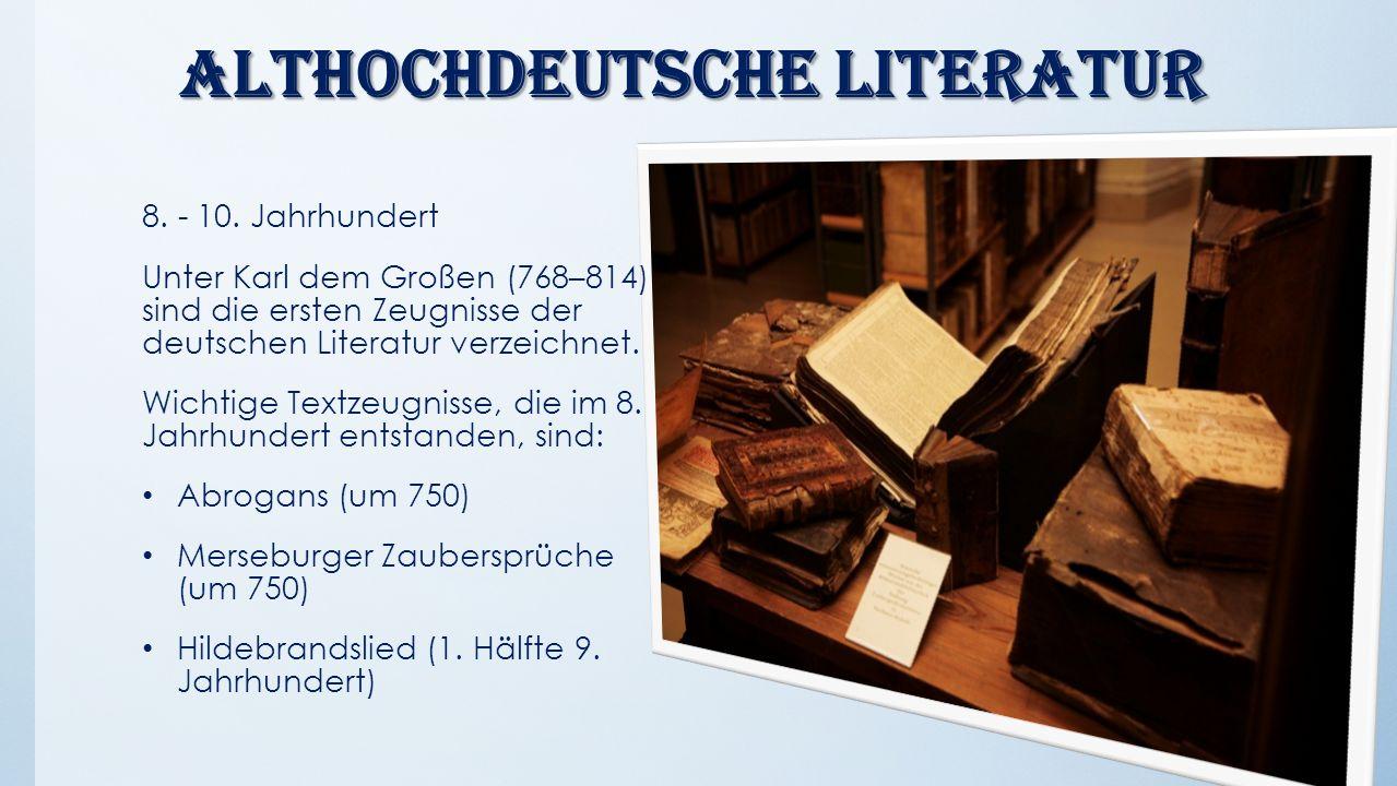 Althochdeutsche Literatur Althochdeutsche Literatur 8. - 10. Jahrhundert Unter Karl dem Großen (768–814) sind die ersten Zeugnisse der deutschen Liter
