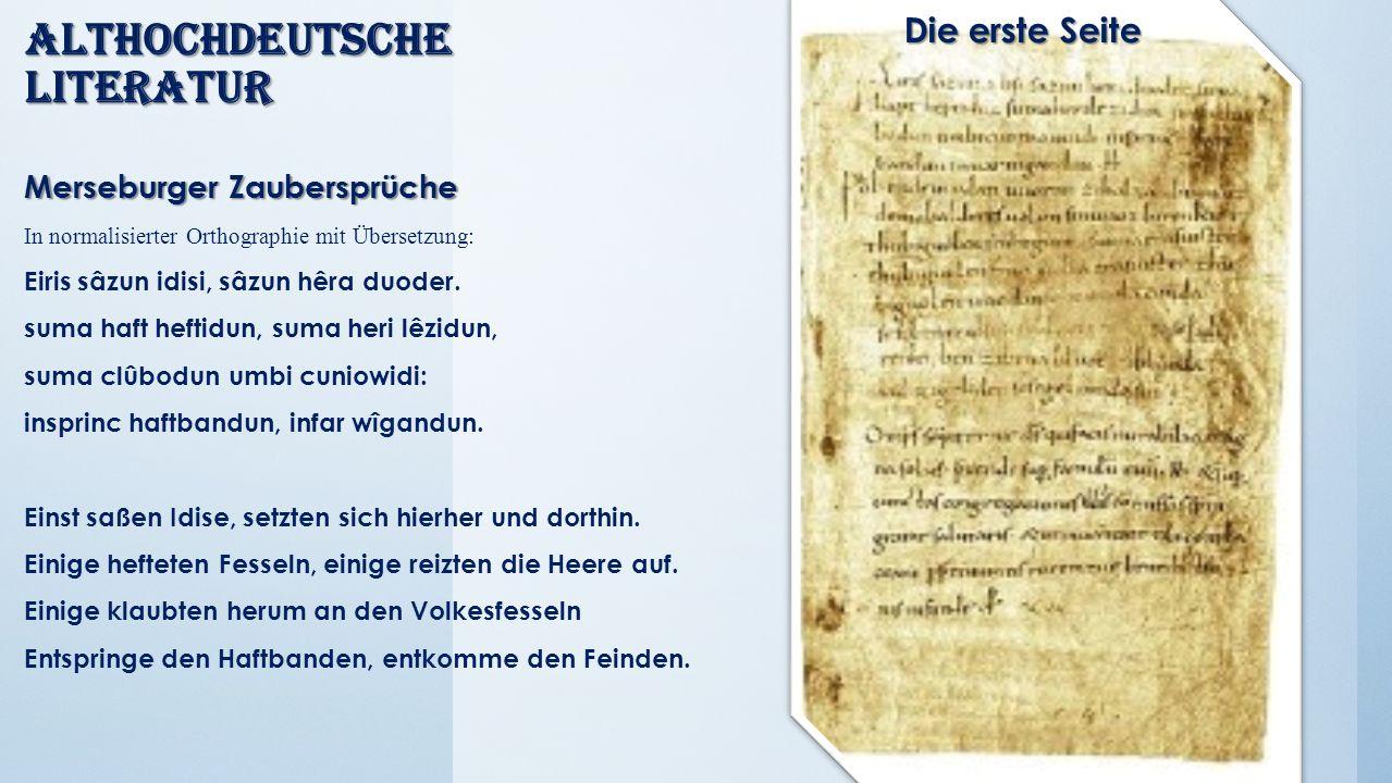 Althochdeutsche Literatur Merseburger Zaubersprüche In normalisierter Orthographie mit Übersetzung: Eiris sâzun idisi, sâzun hêra duoder. suma haft he
