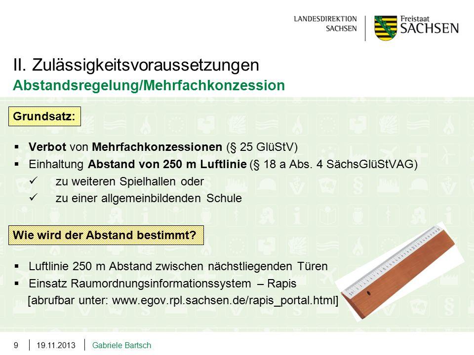 19.11.2013Gabriele Bartsch9  Verbot von Mehrfachkonzessionen (§ 25 GlüStV)  Einhaltung Abstand von 250 m Luftlinie (§ 18 a Abs. 4 SächsGlüStVAG) zu