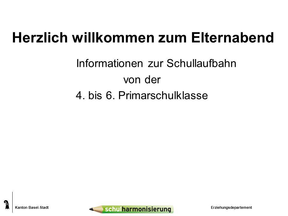 Kanton Basel-Stadt Herzlich willkommen zum Elternabend Informationen zur Schullaufbahn von der 4.