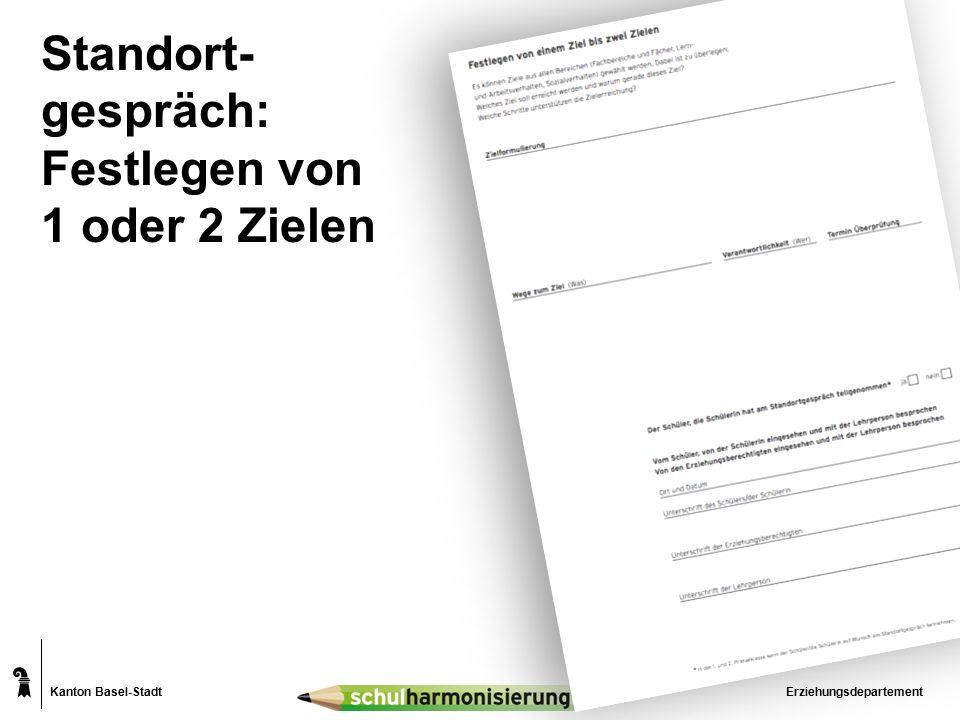 Kanton Basel-Stadt Standort- gespräch: Festlegen von 1 oder 2 Zielen Erziehungsdepartement