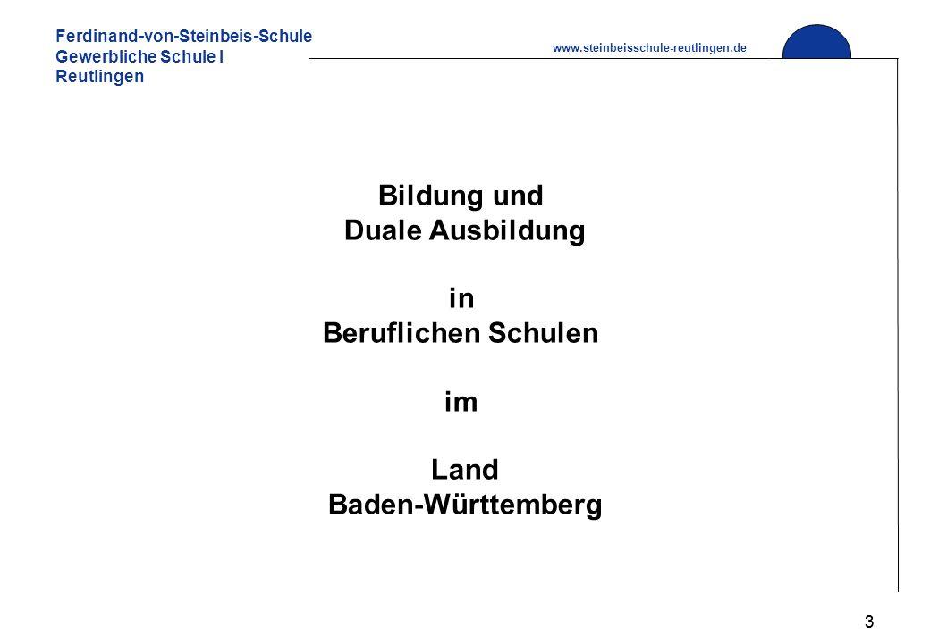 Ferdinand-von-Steinbeis-Schule Gewerbliche Schule I Reutlingen www.steinbeisschule-reutlingen.de 3 Bildung und Duale Ausbildung in Beruflichen Schulen im Land Baden-Württemberg 3