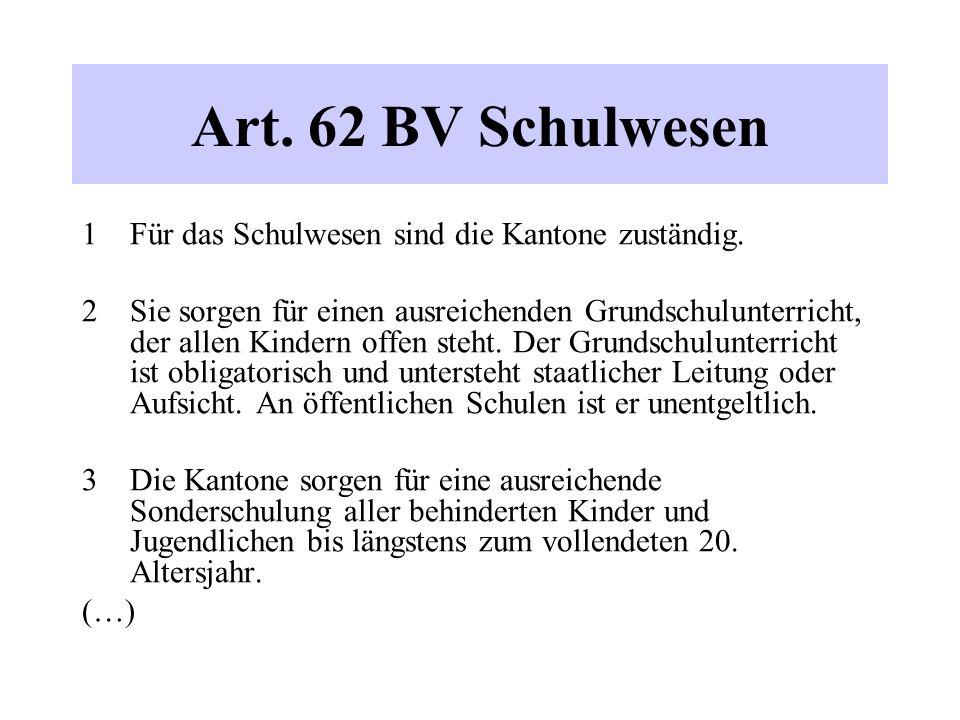 Art. 62 BV Schulwesen 1 Für das Schulwesen sind die Kantone zuständig.