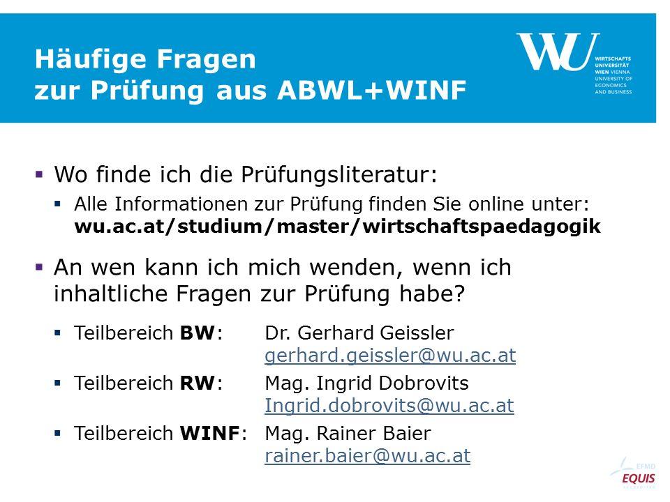 Häufige Fragen zur Prüfung aus ABWL+WINF  Wo finde ich die Prüfungsliteratur:  Alle Informationen zur Prüfung finden Sie online unter: wu.ac.at/studium/master/wirtschaftspaedagogik  An wen kann ich mich wenden, wenn ich inhaltliche Fragen zur Prüfung habe.
