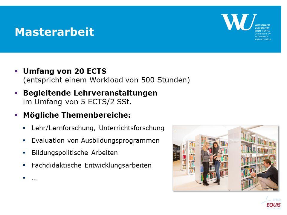 Masterarbeit  Umfang von 20 ECTS (entspricht einem Workload von 500 Stunden)  Begleitende Lehrveranstaltungen im Umfang von 5 ECTS/2 SSt.