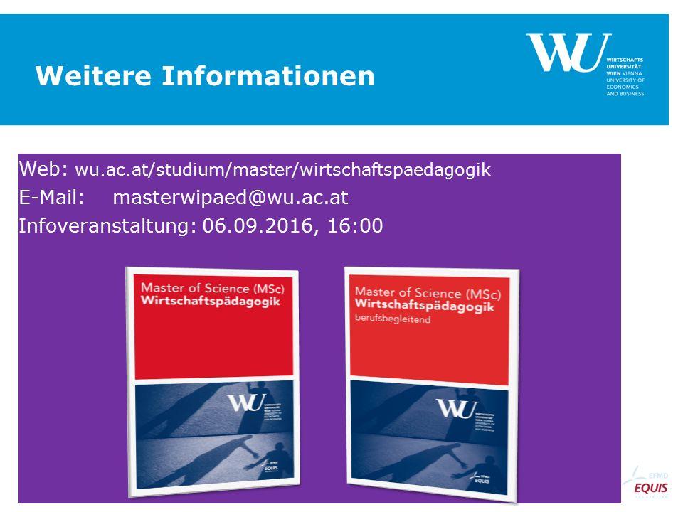 Weitere Informationen Web: wu.ac.at/studium/master/wirtschaftspaedagogik E-Mail:masterwipaed@wu.ac.at Infoveranstaltung: 06.09.2016, 16:00