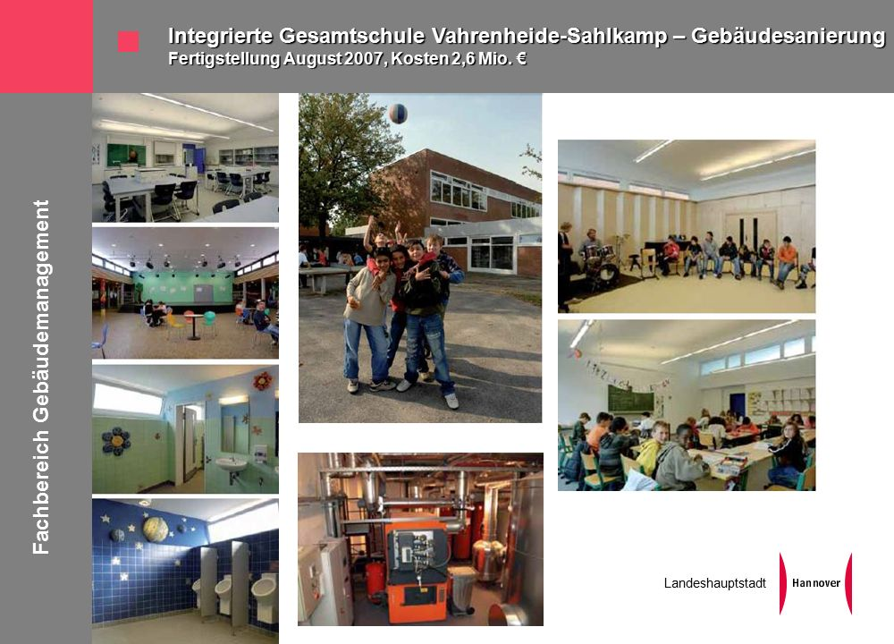 Fachbereich Gebäudemanagement Landeshauptstadt Integrierte Gesamtschule Vahrenheide-Sahlkamp – Gebäudesanierung Fertigstellung August 2007, Kosten 2,6 Mio.