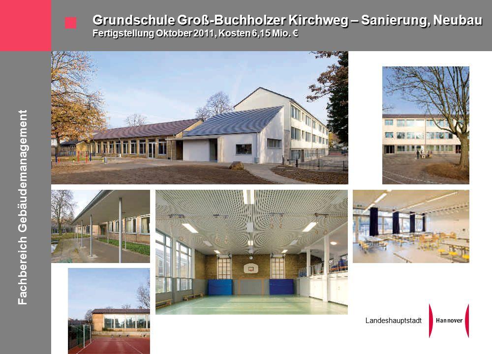 Fachbereich Gebäudemanagement Landeshauptstadt Grundschule Groß-Buchholzer Kirchweg – Sanierung, Neubau Fertigstellung Oktober 2011, Kosten 6,15 Mio.