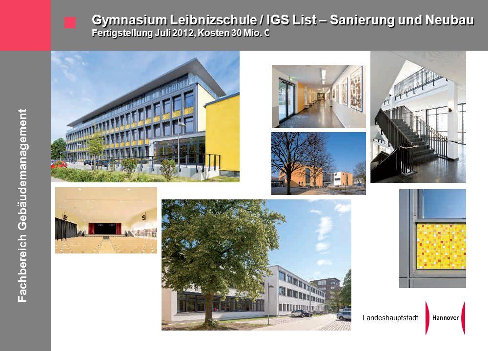 Fachbereich Gebäudemanagement Landeshauptstadt Gymnasium Leibnizschule / IGS List – Sanierung und Neubau Fertigstellung Juli 2012, Kosten 30 Mio.