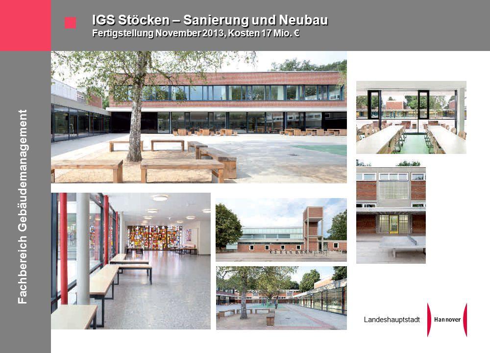Fachbereich Gebäudemanagement Landeshauptstadt IGS Stöcken – Sanierung und Neubau Fertigstellung November 2013, Kosten 17 Mio.