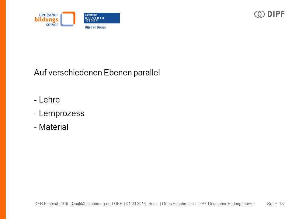 Seite OER-Festival 2016 | Qualitätssicherung und OER | 01.03.2016, Berlin | Doris Hirschmann | DIPF-Deutscher Bildungsserver 13 Auf verschiedenen Ebenen parallel - Lehre - Lernprozess - Material
