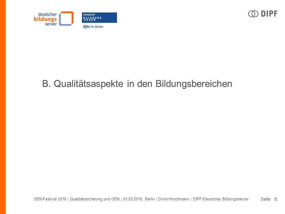 Seite OER-Festival 2016 | Qualitätssicherung und OER | 01.03.2016, Berlin | Doris Hirschmann | DIPF-Deutscher Bildungsserver 6 B.