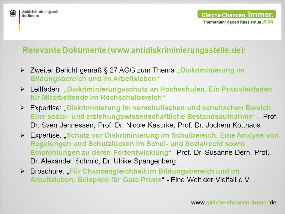 """Relevante Dokumente (www.antidiskriminierungsstelle.de):  Zweiter Bericht gemäß § 27 AGG zum Thema """"Diskriminierung im Bildungsbereich und im Arbeitsleben  Leitfaden: """"Diskriminierungsschutz an Hochschulen."""