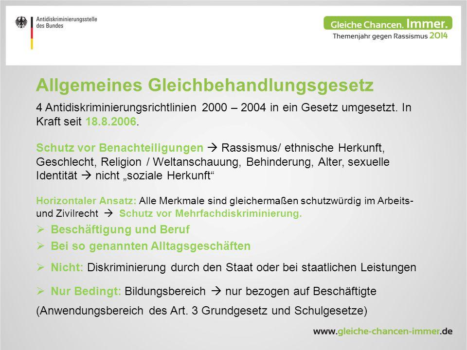 Allgemeines Gleichbehandlungsgesetz 4 Antidiskriminierungsrichtlinien 2000 – 2004 in ein Gesetz umgesetzt.