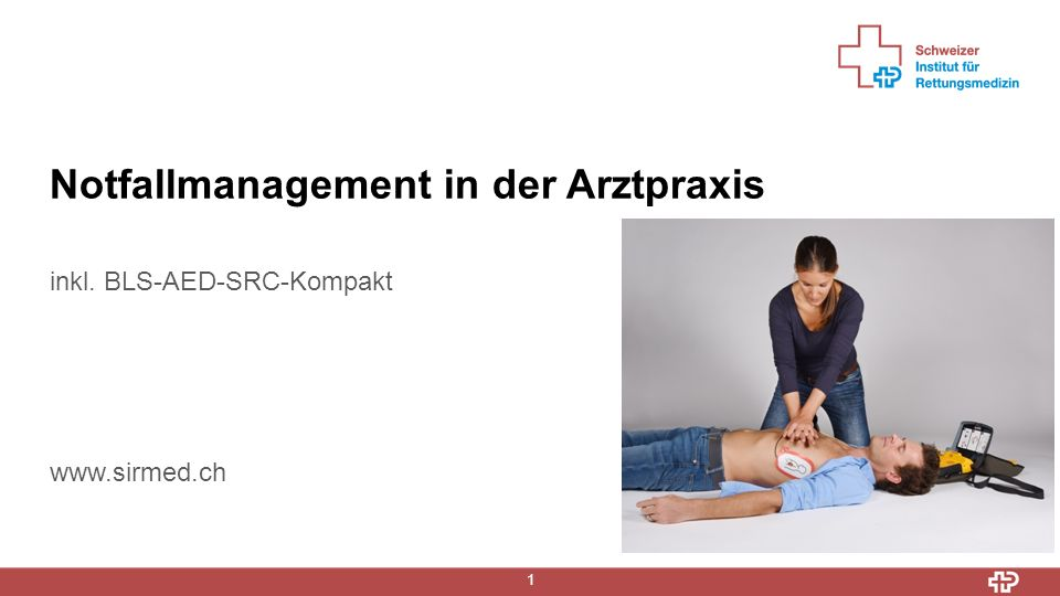 19. Mai 2015 1 Notfallmanagement in der Arztpraxis inkl. BLS-AED-SRC-Kompakt www.sirmed.ch