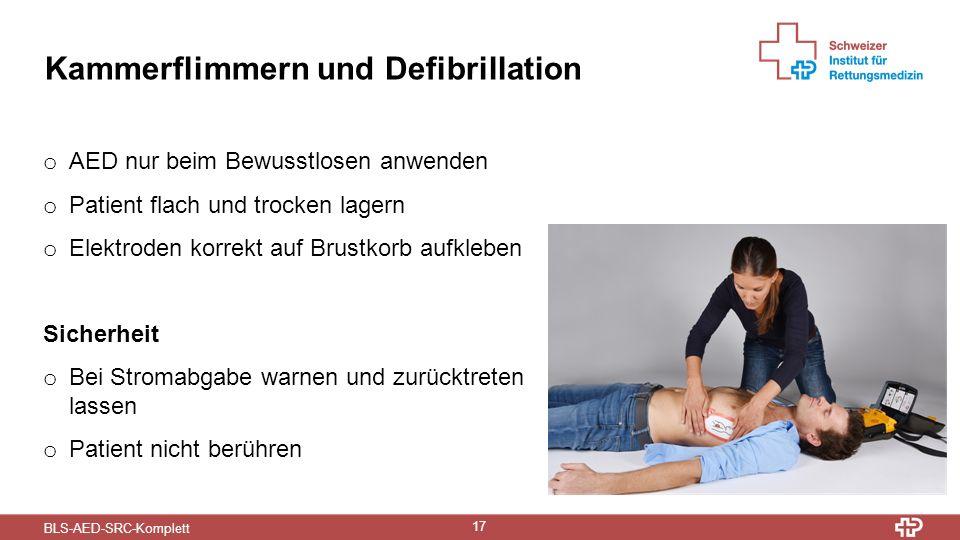 BLS-AED-SRC-Komplett 17 Kammerflimmern und Defibrillation o AED nur beim Bewusstlosen anwenden o Patient flach und trocken lagern o Elektroden korrekt auf Brustkorb aufkleben Sicherheit o Bei Stromabgabe warnen und zurücktreten lassen o Patient nicht berühren