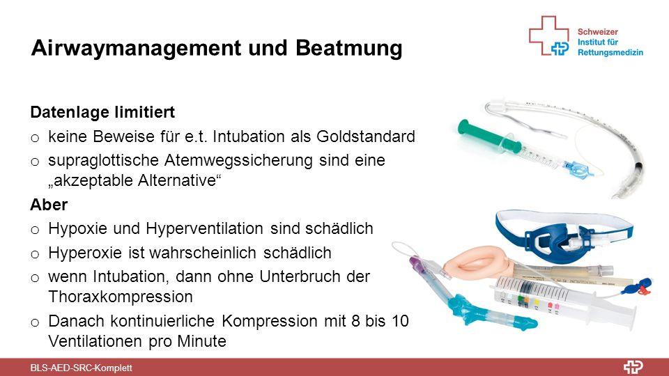 BLS-AED-SRC-Komplett Airwaymanagement und Beatmung Datenlage limitiert o keine Beweise für e.t. Intubation als Goldstandard o supraglottische Atemwegs