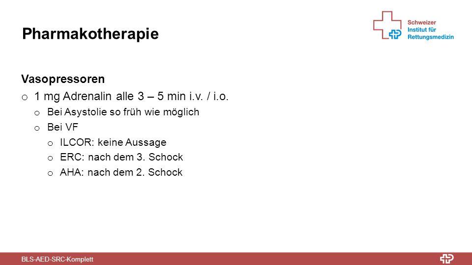 BLS-AED-SRC-Komplett Pharmakotherapie Vasopressoren o 1 mg Adrenalin alle 3 – 5 min i.v.