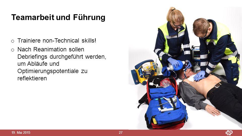 19. Mai 2015 27 Teamarbeit und Führung o Trainiere non-Technical skills.