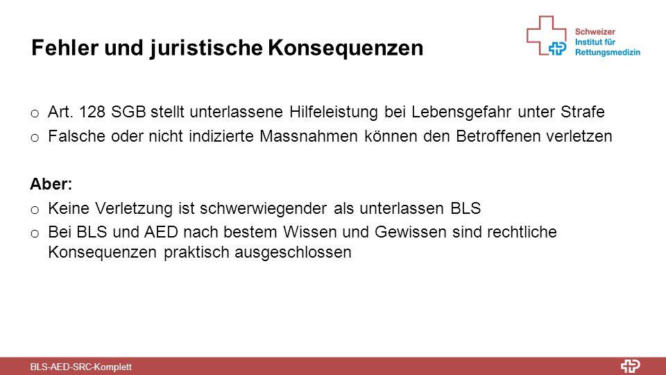 BLS-AED-SRC-Komplett Fehler und juristische Konsequenzen o Art. 128 SGB stellt unterlassene Hilfeleistung bei Lebensgefahr unter Strafe o Falsche oder