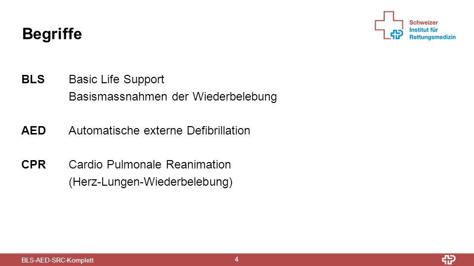 BLS-AED-SRC-Komplett 4 Begriffe BLSBasic Life Support Basismassnahmen der Wiederbelebung AEDAutomatische externe Defibrillation CPRCardio Pulmonale Re