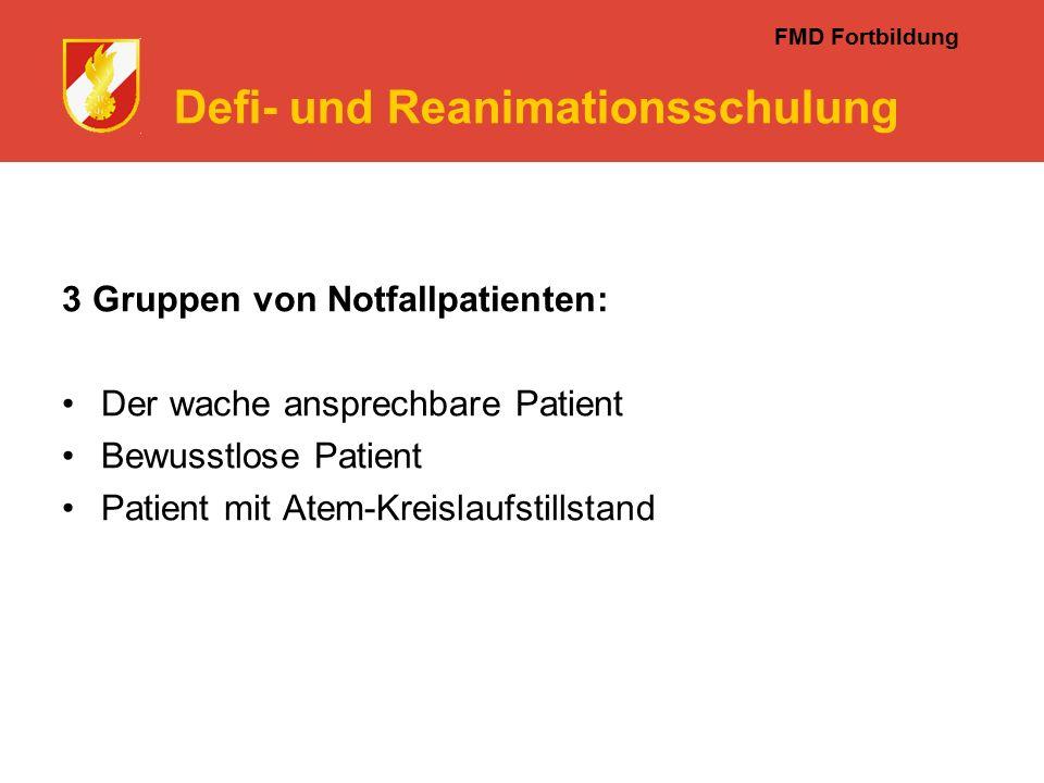 FMD Fortbildung Defi- und Reanimationsschulung 3 Gruppen von Notfallpatienten: Der wache ansprechbare Patient Bewusstlose Patient Patient mit Atem-Kreislaufstillstand