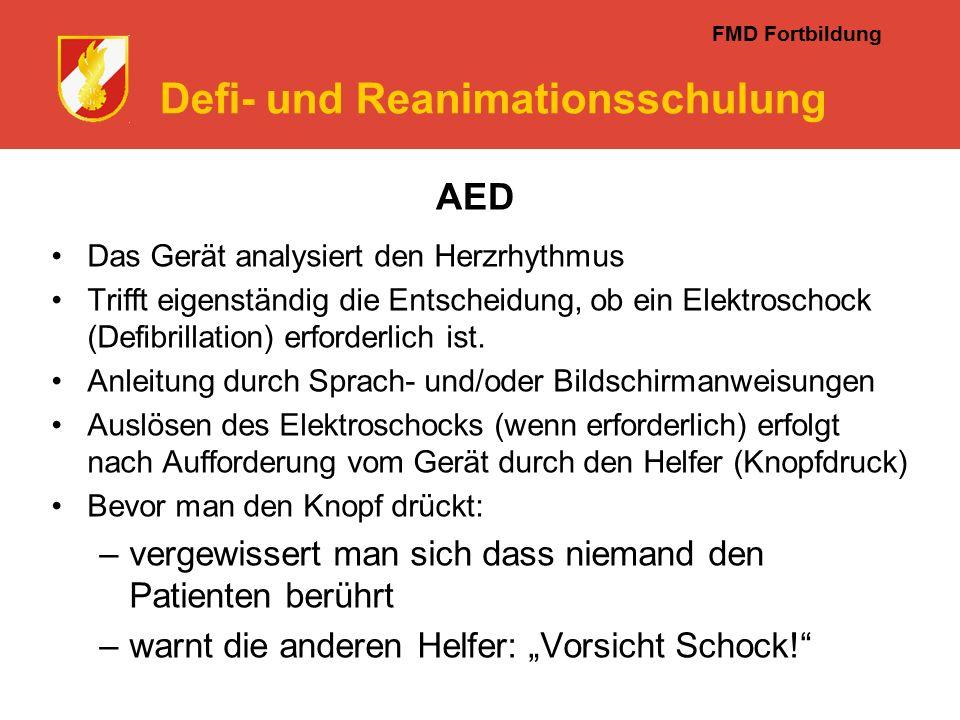 FMD Fortbildung Defi- und Reanimationsschulung AED Das Gerät analysiert den Herzrhythmus Trifft eigenständig die Entscheidung, ob ein Elektroschock (Defibrillation) erforderlich ist.