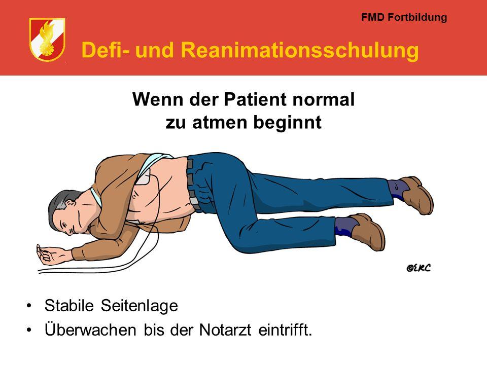 FMD Fortbildung Defi- und Reanimationsschulung Wenn der Patient normal zu atmen beginnt Stabile Seitenlage Überwachen bis der Notarzt eintrifft.