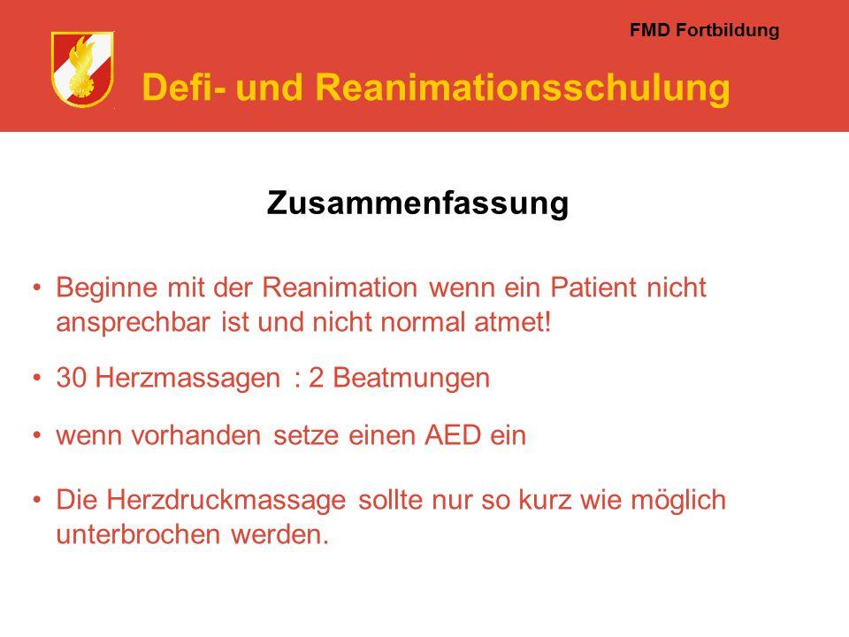 FMD Fortbildung Defi- und Reanimationsschulung Zusammenfassung Beginne mit der Reanimation wenn ein Patient nicht ansprechbar ist und nicht normal atmet.