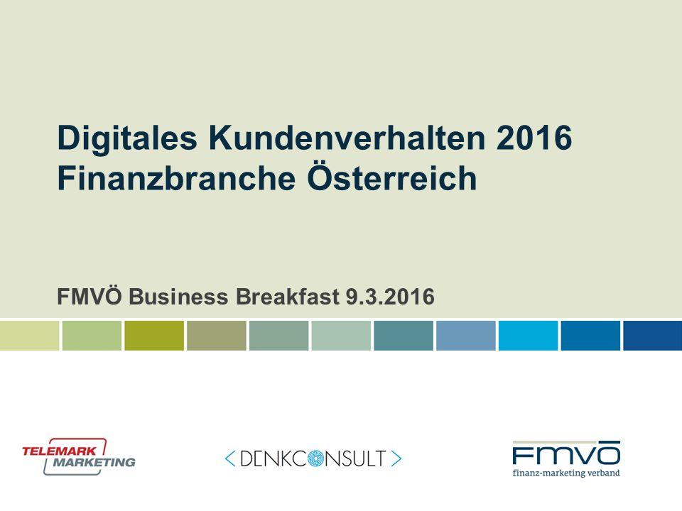 Digitales Kundenverhalten 2016 Finanzbranche Österreich FMVÖ Business Breakfast 9.3.2016 1