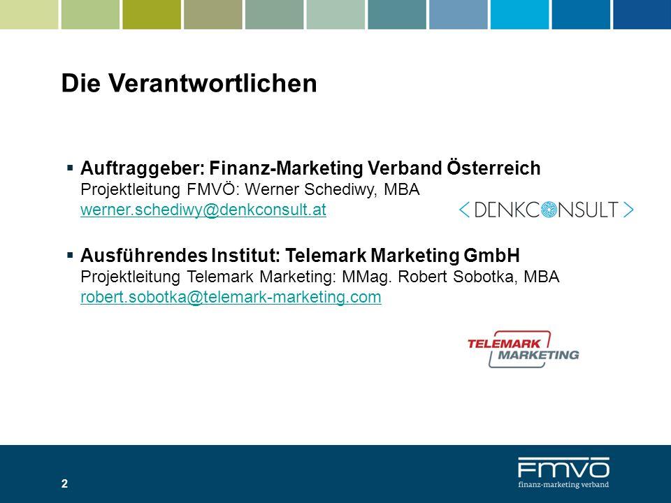 Die Verantwortlichen  Auftraggeber: Finanz-Marketing Verband Österreich Projektleitung FMVÖ: Werner Schediwy, MBA werner.schediwy@denkconsult.at wern