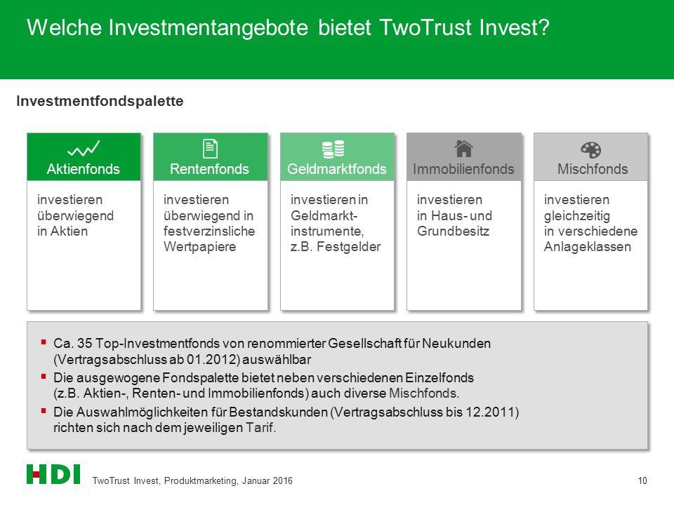 Welche Investmentangebote bietet TwoTrust Invest? Investmentfondspalette TwoTrust Invest, Produktmarketing, Januar 201610 investieren überwiegend in A