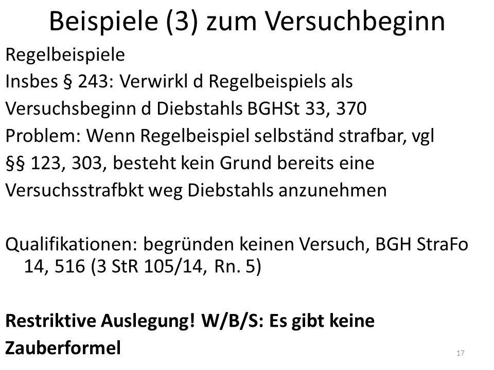 Beispiele (3) zum Versuchbeginn Regelbeispiele Insbes § 243: Verwirkl d Regelbeispiels als Versuchsbeginn d Diebstahls BGHSt 33, 370 Problem: Wenn Reg
