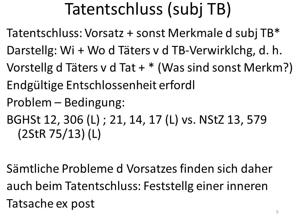 Tatentschluss (subj TB) Tatentschluss: Vorsatz + sonst Merkmale d subj TB* Darstellg: Wi + Wo d Täters v d TB-Verwirklchg, d.
