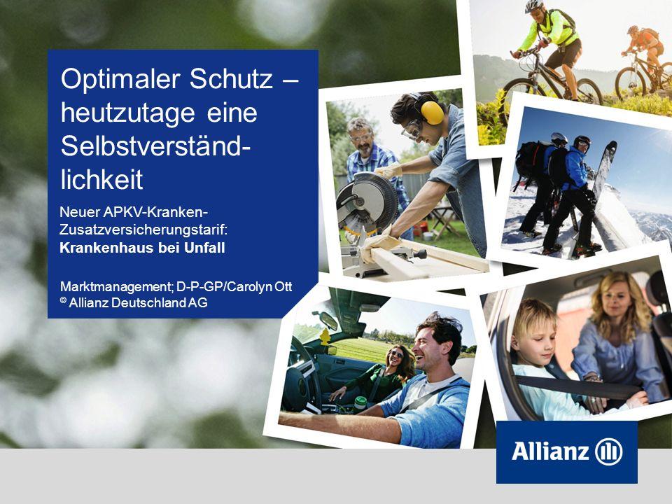 Optimaler Schutz – heutzutage eine Selbstverständ- lichkeit Neuer APKV-Kranken- Zusatzversicherungstarif: Krankenhaus bei Unfall Marktmanagement; D-P-GP/Carolyn Ott © Allianz Deutschland AG