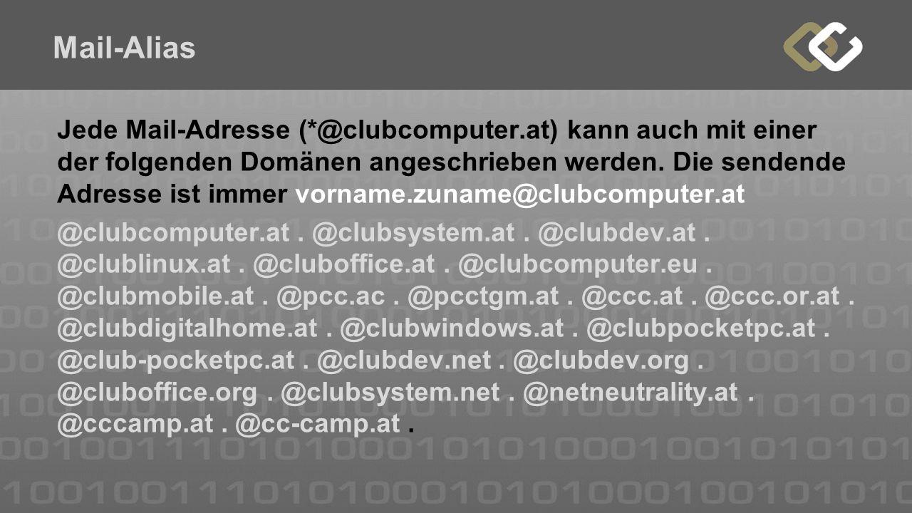 Mail-Alias Jede Mail-Adresse (*@clubcomputer.at) kann auch mit einer der folgenden Domänen angeschrieben werden. Die sendende Adresse ist immer vornam