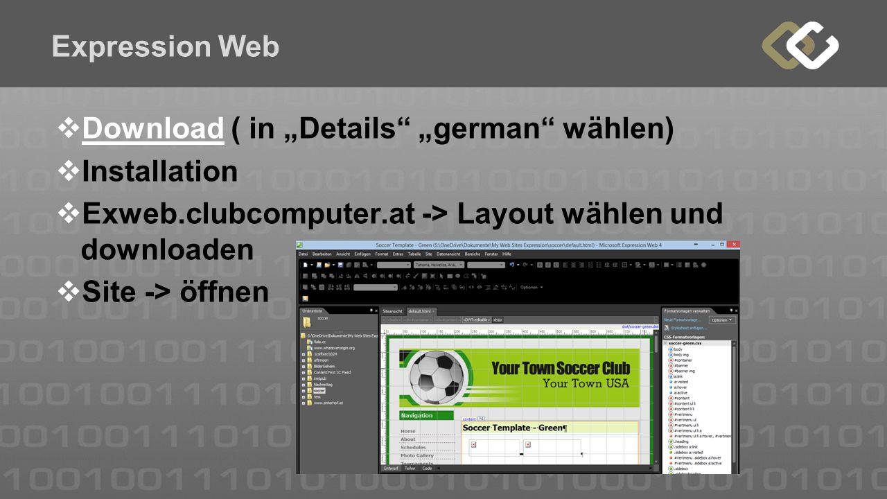 """Expression Web  Download ( in """"Details"""" """"german"""" wählen) Download  Installation  Exweb.clubcomputer.at -> Layout wählen und downloaden  Site -> öf"""
