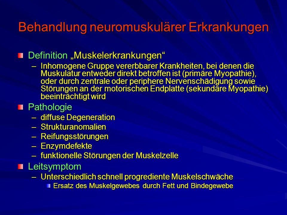 """Behandlung neuromuskulärer Erkrankungen Definition """"Muskelerkrankungen –Inhomogene Gruppe vererbbarer Krankheiten, bei denen die Muskulatur entweder direkt betroffen ist (primäre Myopathie), oder durch zentrale oder periphere Nervenschädigung sowie Störungen an der motorischen Endplatte (sekundäre Myopathie) beeinträchtigt wird Pathologie –diffuse Degeneration –Strukturanomalien –Reifungsstörungen –Enzymdefekte –funktionelle Störungen der Muskelzelle Leitsymptom –Unterschiedlich schnell progrediente Muskelschwäche Ersatz des Muskelgewebes durch Fett und Bindegewebe"""