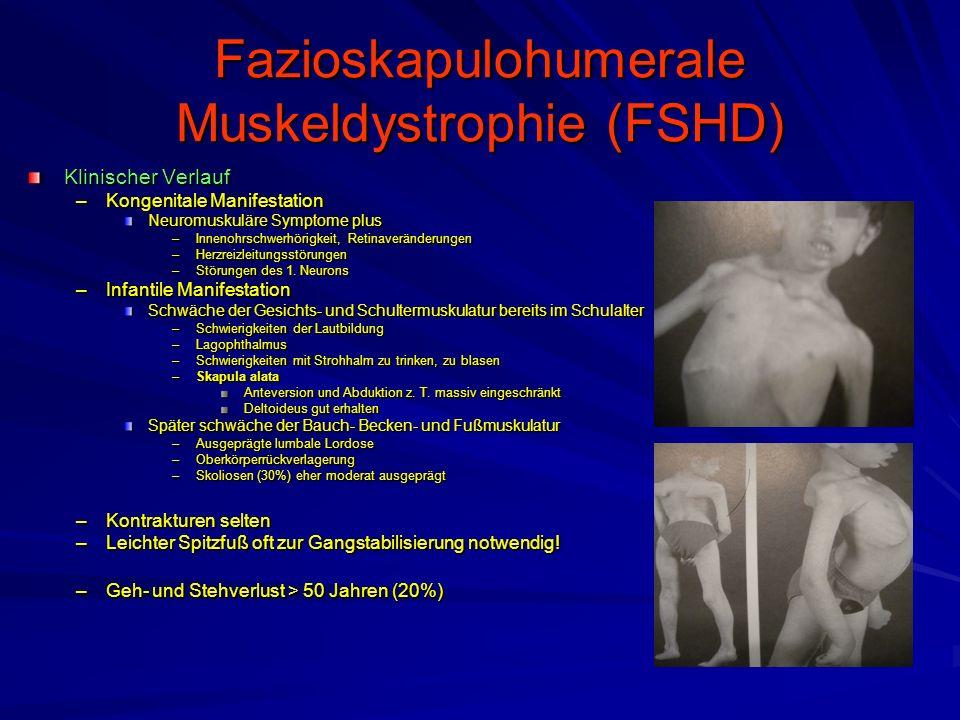 Fazioskapulohumerale Muskeldystrophie (FSHD) Klinischer Verlauf –Kongenitale Manifestation Neuromuskuläre Symptome plus –Innenohrschwerhörigkeit, Retinaveränderungen –Herzreizleitungsstörungen –Störungen des 1.