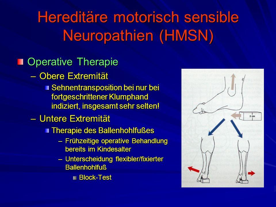 Hereditäre motorisch sensible Neuropathien (HMSN) Operative Therapie –Obere Extremität Sehnentransposition bei nur bei fortgeschrittener Klumphand indiziert, insgesamt sehr selten.