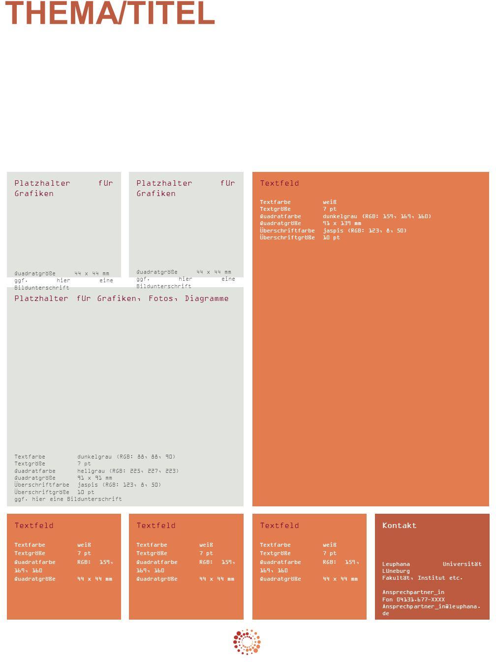 Textfeld Textfarbeweiß Textgröße 7 pt Quadratfarbedunkelgrau (RGB: 159, 169, 160) Quadratgröße91 x 139 mm Überschriftfarbejaspis (RGB: 123, 8, 50) Überschriftgröße10 pt Platzhalter für Grafiken, Fotos, Diagramme Textfarbedunkelgrau (RGB: 88, 88, 90) Textgröße 7 pt Quadratfarbehellgrau (RGB: 225, 227, 223) Quadratgröße91 x 91 mm Überschriftfarbejaspis (RGB: 123, 8, 50) Überschriftgröße10 pt ggf.