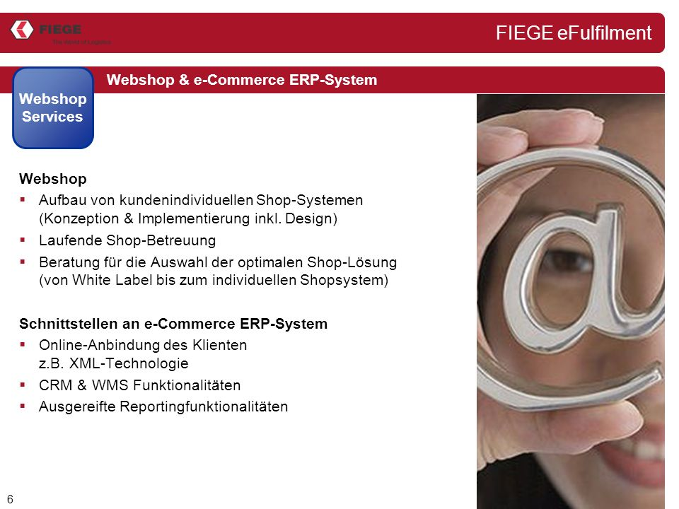6 Webshop & e-Commerce ERP-System Webshop Services Webshop  Aufbau von kundenindividuellen Shop-Systemen (Konzeption & Implementierung inkl.