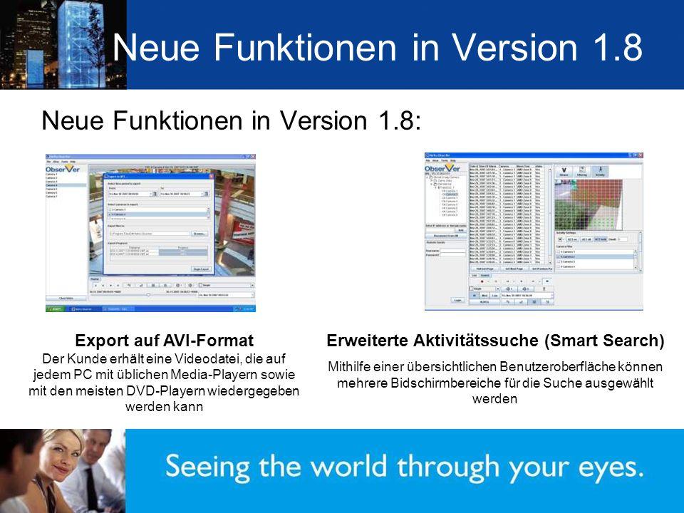 Neue Funktionen in Version 1.8 Neue Funktionen in Version 1.8: Export auf AVI-Format Der Kunde erhält eine Videodatei, die auf jedem PC mit üblichen M
