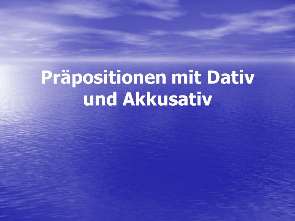 Präpositionen mit Dativ und Akkusativ