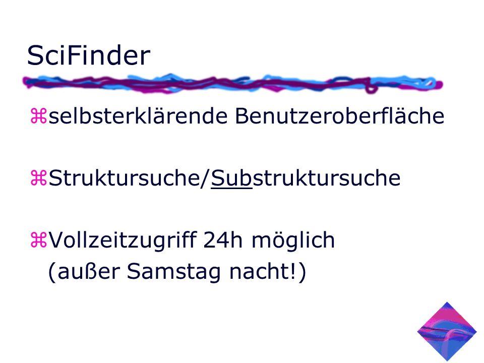 SciFinder zselbsterklärende Benutzeroberfläche zStruktursuche/Substruktursuche zVollzeitzugriff 24h möglich (außer Samstag nacht!)