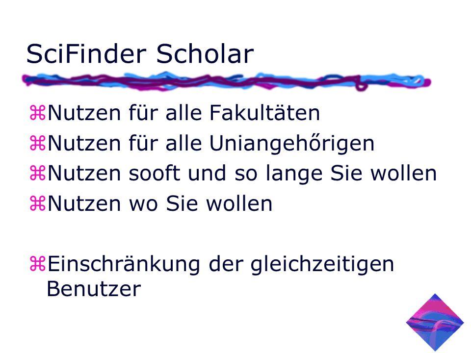 SciFinder Scholar zNutzen für alle Fakultäten zNutzen für alle Uniangehőrigen zNutzen sooft und so lange Sie wollen zNutzen wo Sie wollen zEinschränkung der gleichzeitigen Benutzer